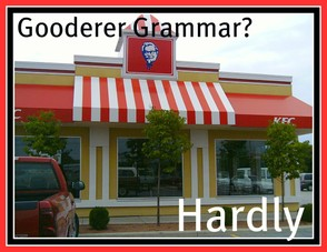 KFC gooder and gooderer, gooder for grammar?