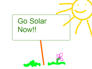 "My Poorly-Drawn ""Go Solar Now"" sign"