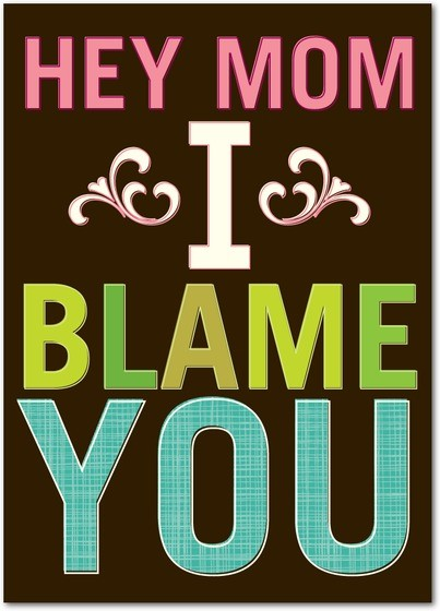 I Blame You Funny Mothers Day Card