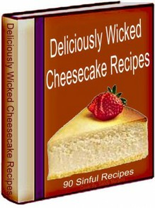 Deliciously Wicked Cheesecake Recipes cover