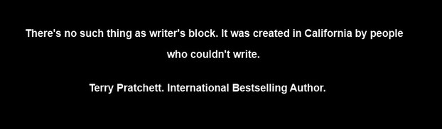 No such thing as writer's block.