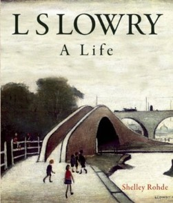 L S Lowry: A Life by Rhode