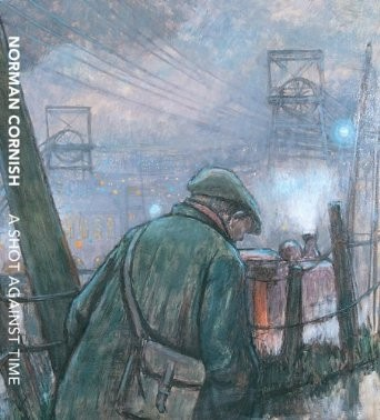 Norman Cornish: A Shot Against Time