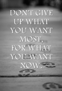 Don't give up what you want most . . .