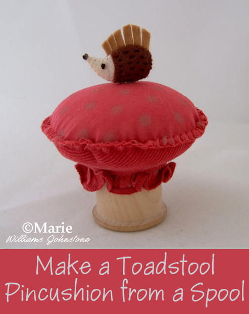 Make a Toadstool or  Mushroom Spool Pincushion