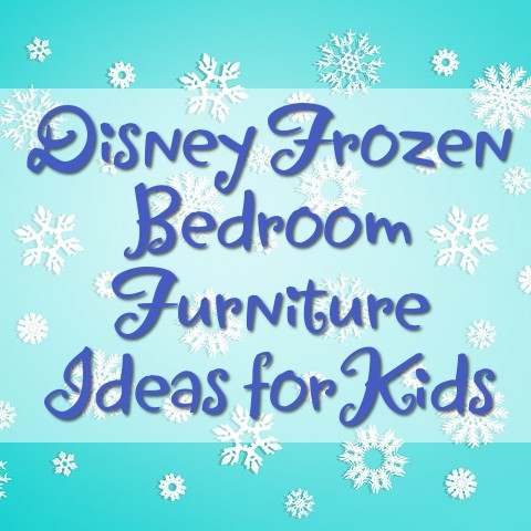 Disney Frozen Bedroom Furniture Ideas for Kids