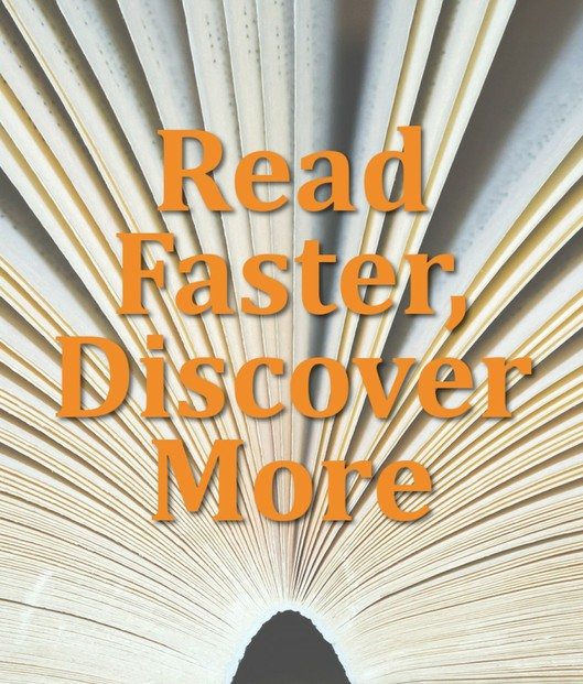 Read faster to discover more. Increase your rate of knowledge by learning to speed read.