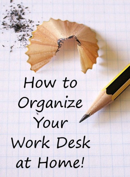 Tips and ideas on how to organize your work desk at home.