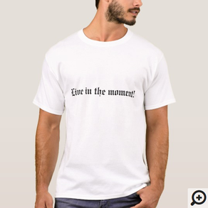 Live in the moment Tee (Gothic script)