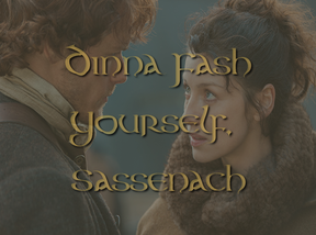 Image: Dinna fash yourself, Sassenach, Outlander screenshot